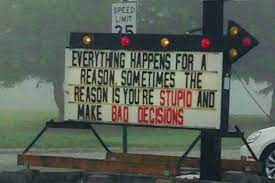 StephanKesting on Twitter: Everything happens for a reason. Sometimes the  reason is you're stupid and make bad decisions. #truth…