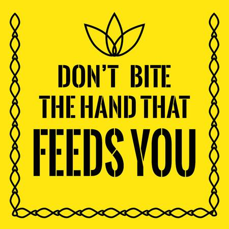 75168406-motivational-quote-don-t-bite-the-hand-that-feeds-you-on-yellow-background-.jpg