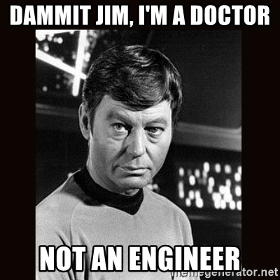 dammit-jim-im-a-doctor-not-an-engineer.jpg