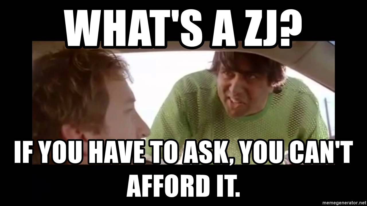 whats-a-zj-if-you-have-to-ask-you-cant-afford-it.jpg